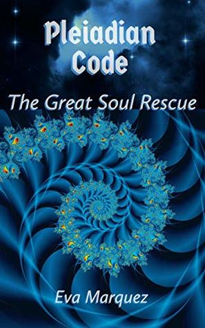 Pleiadian Code: The Great Soul Rescue by Eva Márquez