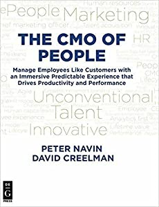 The CMO of People: Manage Employees Like Customers with an Immersive Predictable Experience that Drives Productivity and Performance