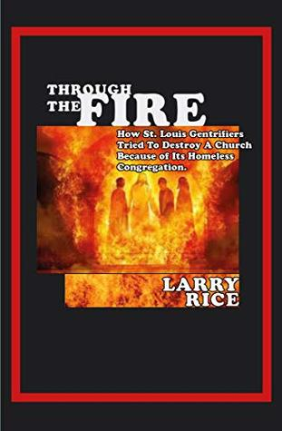 Through the Fire: How St. Louis Gentrifiers Tried To Destroy A Church Because of Its Homeless Congregation (NLEC History Book 5)