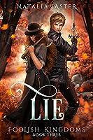 Lie (Foolish Kingdoms, #3)