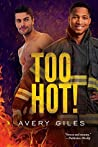 Too Hot! by Avery Giles