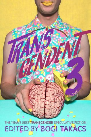 Transcendent 3: The Year's Best Transgender Speculative Fiction