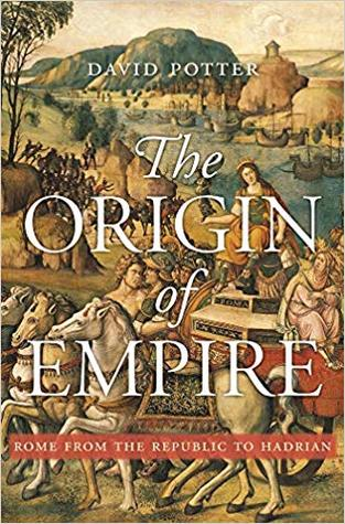 The Origin of Empire: Rome from the Republic to Hadrian