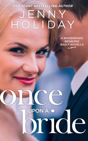 Once Upon a Bride (Bridesmaids Behaving Badly, #0.5)
