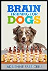 Brain Training for Dogs by Adrienne Farricelli