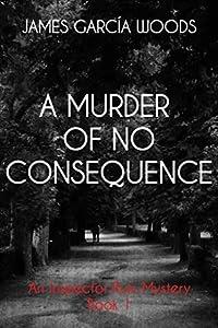 A Murder of No Consequence (An Inspector Ruiz Mystery Book 1)