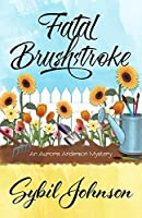 Fatal Brushstroke (An Aurora Anderson Mystery Book 1)