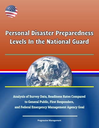 Personal Disaster Preparedness Levels In the National Guard: Analysis of Survey Data, Readiness Rates Compared to General Public, First Responders, and Federal Emergency Management Agency Goal