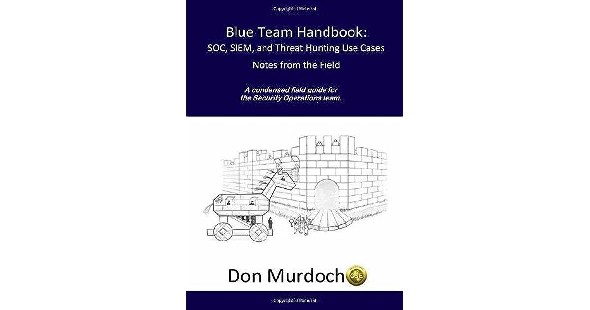 Blue Team Handbook: Soc, Siem, and Threat Hunting Use Cases