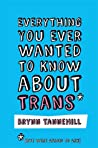 Everything You Ever Wanted to Know about Trans by Brynn Tannehill