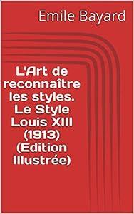 L'Art de reconnaître les styles: Le style Louis XIII