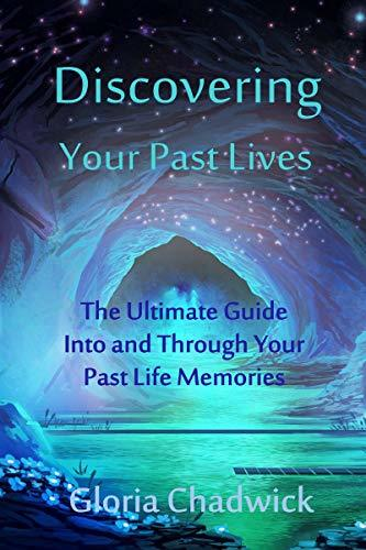 Discovering-Your-Past-Lives-The-Ultimate-Guide-Into-and-Through-Your-Past-Life-Memories