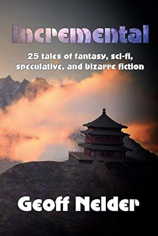 Incremental: 25 tales of fantasy, sci-fi, speculative, and bizarre fiction