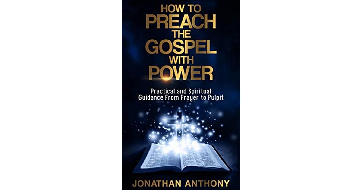 How to Preach the Gospel with Power: Practical and Spiritual