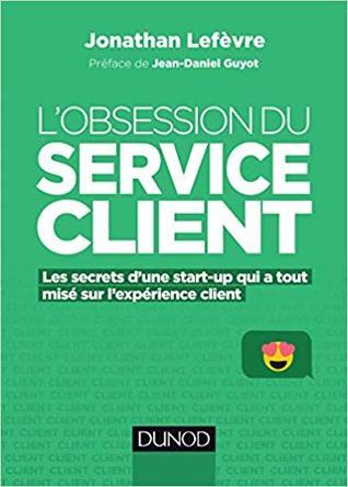 L'obsession du service client — Les secrets d'une start-up qui a tout misé sur l'expérience client