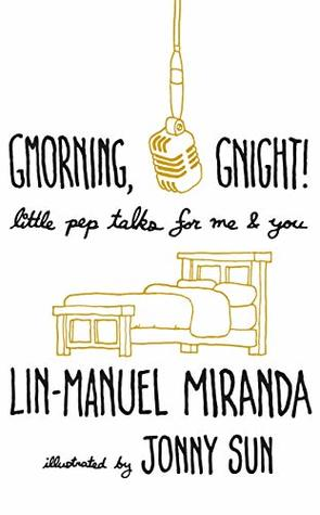 Gmorning, Gnight!: Little Pep Talks for Me & You by Lin-Manuel Miranda