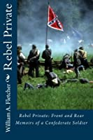 Rebel Private: Front And Rear  Memoirs Of A Confederate Soldier