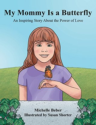 My Mommy Is a Butterfly: An Inspiring Story About the Power of Love