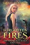 Forgotten Fires (Xoe Meyers, #5)