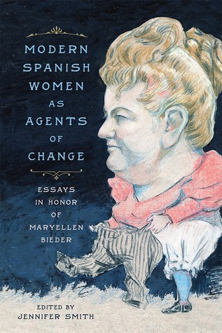 Modern Spanish Women as Agents of Change: Essays in Honor of Maryellen Bieder