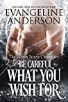Be Careful What You Wish For (Swann Sisters Chronicles #2)