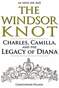 The Windsor Knot: Charles, Camilla, and the Legacy of Diana