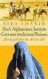 Nach Afghanistan kommt Gott nur noch zum Weinen.: Die Geschichte der Shirin-Gol