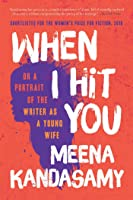 When I Hit You: Or a Portrait of the Writer as a Young Wife