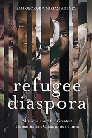 Refugee Diaspora: Missions amid the Greatest Humanitarian Crisis of the World
