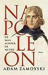 Napoleon.  De man achter de mythe by Adam Zamoyski