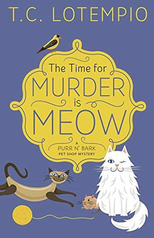 The Time for Murder is Meow (A Purr N' Bark Pet Shop Mystery #1)