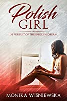 Polish Girl: In Pursuit of The English Dream