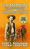 Pure Raw Justice (U.S. Marshal Shorty Thompson #62)