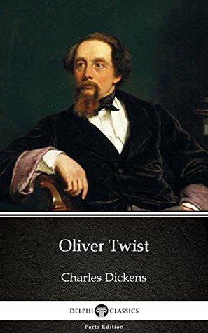 Oliver Twist by Charles Dickens - Delphi Classics (Illustrated) (Delphi Parts Edition (Charles Dickens) Book 3)