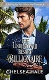 The Undercover Resort Billionaire (Falling for You Billionaire #1)