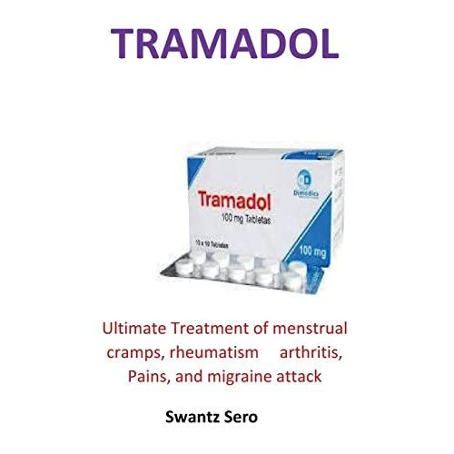 Tramadol Ultimate Treatment Of Menstrual Cramps Rheumatism Arthritis Pains And Migraine Attack By Swantz Sero