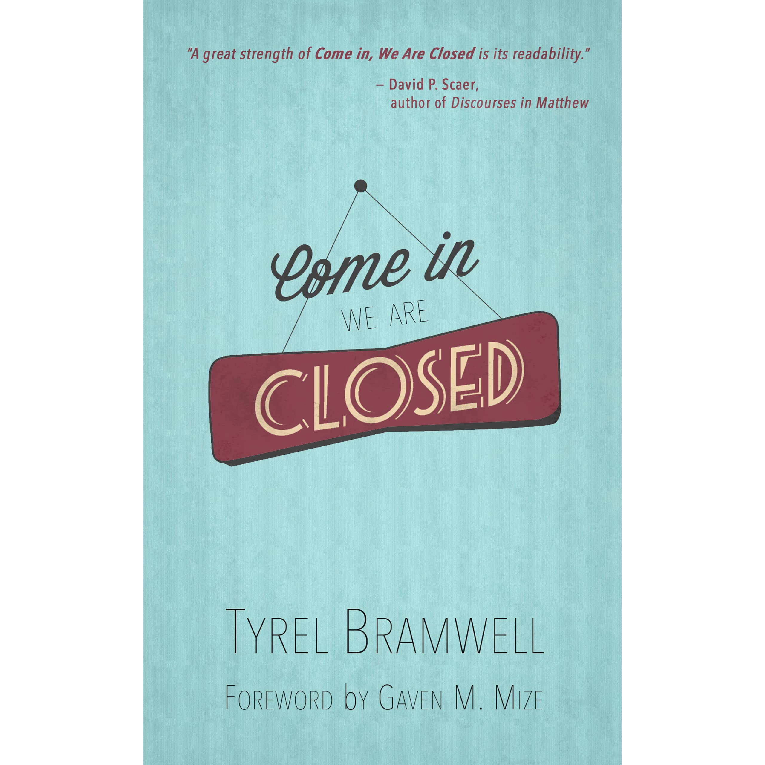 Come in, We Are Closed by Tyrel Bramwell