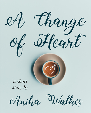 A Change of Heart by Anika Walkes