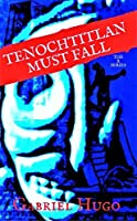 Tenochtitlan Must Fall (The X Series Book 1)