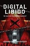 Digital Libido : Sex, makt och våld i samhället