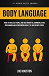 Body Language: How To Analyze People And Use Powerful Communication, Persuasion And Negotiation Skills To Influence People