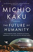 The Future of Humanity: Terraforming Mars, Interstellar Travel, Immortality and Our Destiny Beyond Earth