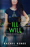 Ill Will: Savannah PD Series, Book3