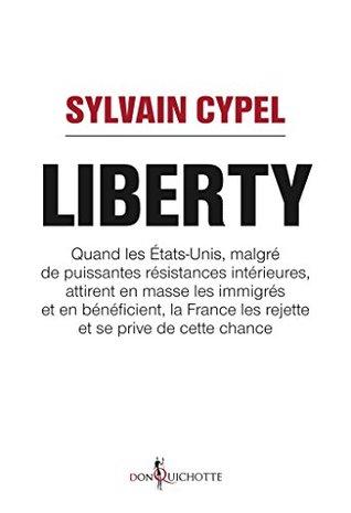 Liberty. Quand les États-Unis attirent en masse les immigrés et en bénéficient, la France les rejett: Quand les États-Unis attirent en masse les immigrés ... cette chance (NON FICTION)