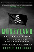 Moneyland: The Inside Story of the Crooks and Kleptocrats Who Rule the World