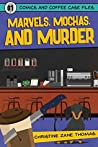 Marvels, Mochas, and Murder (Comics and Coffee Case Files, #1)