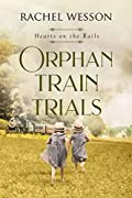 Orphan Train Trials (Hearts on the Rails, #2)