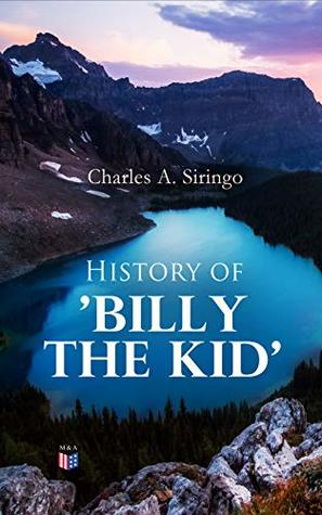 History of 'Billy the Kid' by Charles A. Siringo
