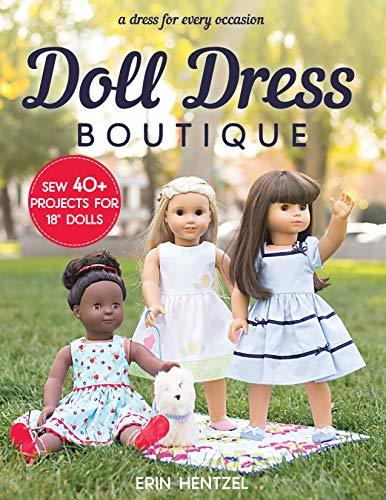 Doll Dress Boutique Sew 40 Projects for 18 Dolls A Dress for Every Occasion
