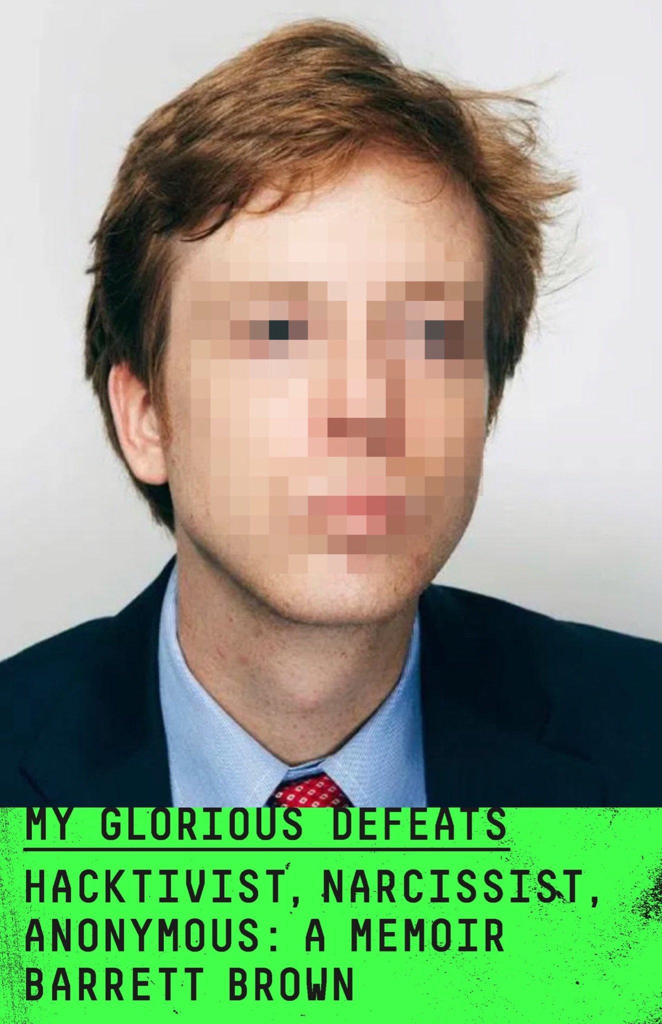 My Glorious Defeats: Hacktivist, Narcissist, Anonymous: A Memoir